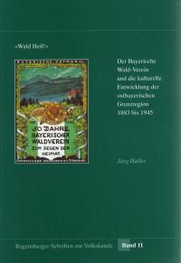 """Buchtitel """"Wald Heil!"""" Der Bayerische Wald-Verein und die kulturelle Entwicklung der ostbayerischen Grenzregion"""""""